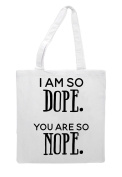 I Am So Dope. You Are So Nope Statement Tote Bag Shopping Bag