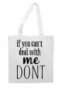 If You Can't Deal With Me Don't Statement Tote Bag Shopping Bag