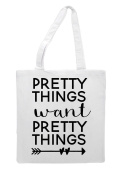Pretty Things Want Pretty Things Statement Tote Bag Shopping Bag