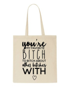 You're My Favourite Bitch To Bitch About Other Bitches With Statement Tote Bag Shopping Bag