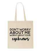 Don't Worry About Me Worry About Your Eyebrows Statement Tote Bag Shopping Bag