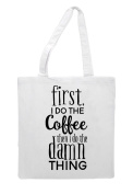 First I Do The Coffee Then I Do The Damn Thing Statement Tote Bag Shopping Bag