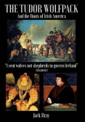 The Tudor Wolfpack and the Roots of Irish America