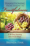Transitioning from Famine to Fruitfulness