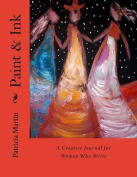 Paint & Ink  : A Creative Journal for Women Who Write