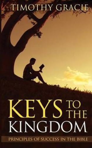 Keys to the Kingdom: Principles of Success in the Bible: Unlock the Principles t