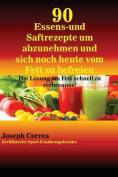 90 Essens- Und Saftrezepte Um Abzunehmen Und Sich Noch Heute Vom Fett Zu Befreien [GER]