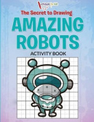 The Secret to Drawing Amazing Robots