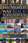 When the World Was Black Part 2 - Ancient Civilizations