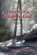 A Doubter's Guide to God
