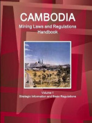 Cambodia Mining Laws and Regulations Handbook Volume 1 Strategic Information and Basic Regulations