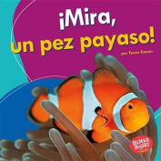 Mira, Un Pez Payaso! (Look, a Clown Fish!) (Bumba Books en Espanol Veo Animales Marinos  [Spanish]