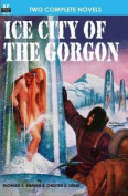 Ice City of the Gorgon & When the World Tottered