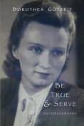 Be True & Serve  : Dorothea Gutzeit