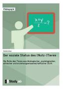Der Soziale Status Des (Nutz-)Tieres. Die Rolle Des Tieres Aus Okologischer, Soziologischer, Ethischer Und Erziehungswissenschaftlicher Sicht [GER]