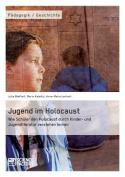 Jugend Im Holocaust. Wie Schuler Den Holocaust Durch Kinder- Und Jugendliteratur Verstehen Lernen [GER]
