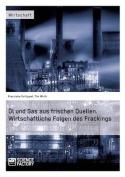 Ol Und Gas Aus Frischen Quellen.Wirtschaftliche Folgen Des Frackings [GER]