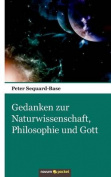 Gedanken Zur Naturwissenschaft, Philosophie Und Gott [GER]
