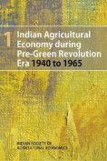 Indian Agricultural Economy During Pre-Green Revolution Era 1940 to 1965