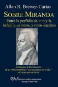Sobre Miranda, Entre La Perfidia de Uno y La Infamia de Otros, y Otros Escritos [Spanish]