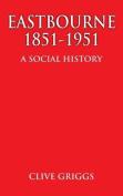 Eastbourne 1851 - 1951 - A Social History