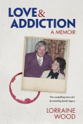 Love & Addiction: A Memoir