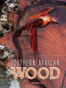 Guide to the Properties and Uses of Southern African Wood [Board book]