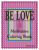 Be Love Meditative Coloring Book