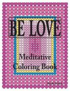 Be Love Meditative Coloring Book