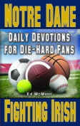 Daily Devotions for Die-Hard Fans Notre Dame Fighting Irish