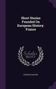 Short Stories Founded on European History. France