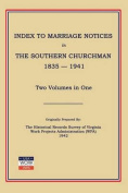 Index to Marriage Notices in Southern Churchman, 1835-1941. Two Volumes in One