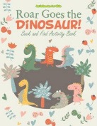 Roar Goes the Dinosaur! Seek and Find Activity Book