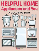 Helpful Home Appliances and You a Coloring Book
