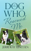 The Dog Who Rescued Me
