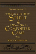Walking in the Spirit & When the Comforter Came  : Tabernacle Sermons IX