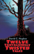 Twelve Tantalizingly Twisted Tales