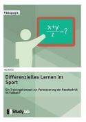 Differenzielles Lernen Im Sport. Ein Trainingskonzept Zur Verbesserung Der Passtechnik Im Fussball? [GER]
