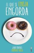 El Que Se Enoja Engorda [Spanish]