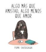 Algo Mas Que Amistad, Algo Menos Que Amor [Spanish]
