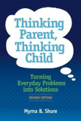 Thinking Parent, Thinking Childturning Everyday Problems into Solutions