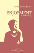 Enjoyment: A Comedy
