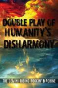 Double Play of Humanity's Disharmony