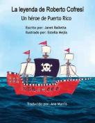 La Leyenda de Roberto Cofresi Un Heroe de Puerto Rico [Spanish]