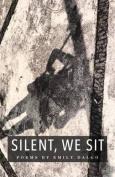 Silent, We Sit