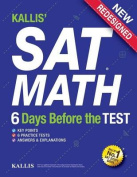 Kallis' SAT Math - 6 Days Before the Test (6 Practice Tests+college SAT Prep + Study Guide Book for the New SAT)
