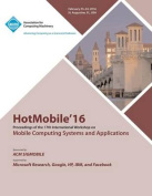 Hotmobile 16 17th International Workshop on Mobile Computing Systems and Applications