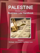 Palestine (West Bank and Gaza) Business Law Handbook Volume 1 Strategic Information and Basic Laws