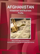 Afghanistan Investment and Business Profile - Basic Information and Contacts for Successful Investment and Business Activity