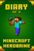 Minecraft: Diary of a Minecraft Herobrine Book 4